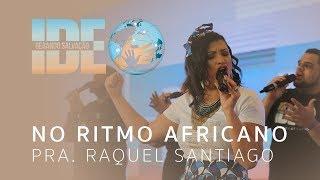No Ritmo Africano - Pra. Raquel Santiago - Ide GS