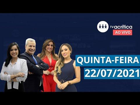 TV A CRITICA | AO VIVO  | 22/07/2021