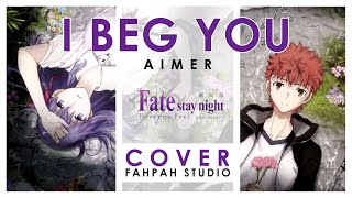 (Cover) I Beg You - Aimer 【Fate/stay night: Heaven's Feel - II. Lost Butterfly】 by Fahpah