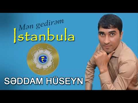 Seddam Huseyn - Men Gedirem Istanbula 2019