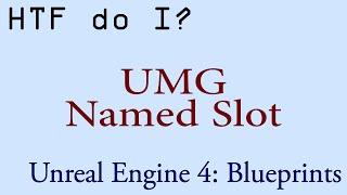 HTF do I? Use the Named Slot Widget in UMG