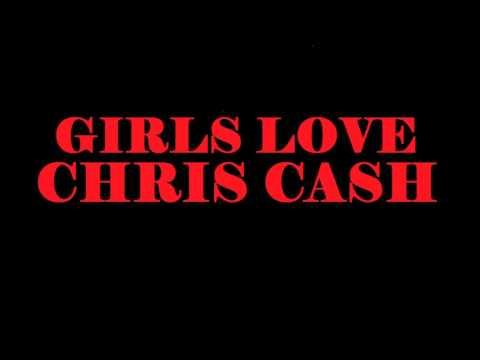 Girls Love Chris Cash - Chris Cash Aka Young Chariz