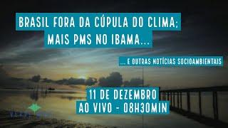 Brasil fora da Cúpula do Clima? Mais PMs no Ibama e outras notícias socioambientais - VERDE MAR #104