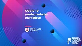 04 - COVID 19 y enfermedades reumáticas / Congreso de Pacientes