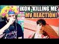 iKON - '죽겠다KILLING ME' M/V | MY FIRST iKON COMEBACK! | REACTION!!