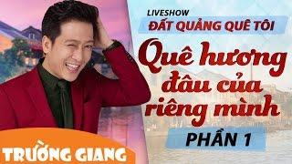 que huong dau cua rieng minh  liveshow truong giang 2017 - dat quang que toi  phan 1