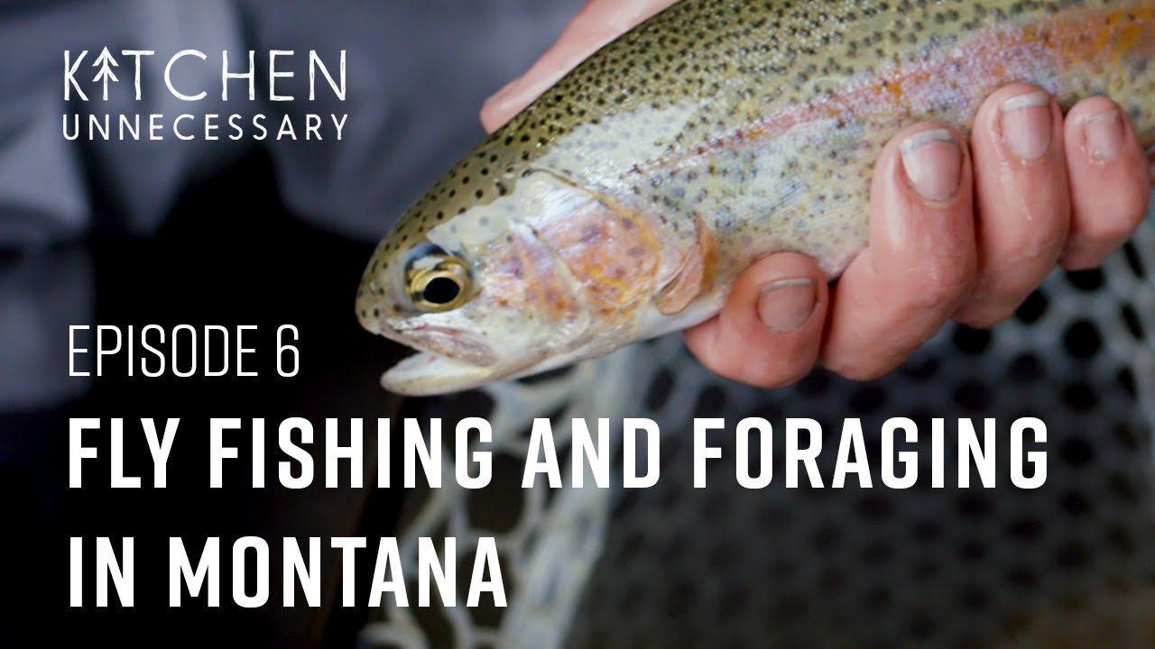 Episode 6 - Fly Fishing and Foraging in Montana