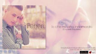 Tony Ferreri - Io Che Mi Sono Innamorato