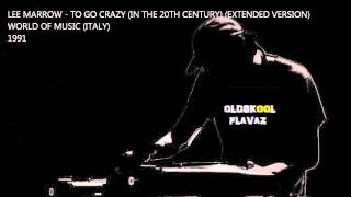 Lee Marrow - To Go Crazy (In The 20th Century) (Extended Version)