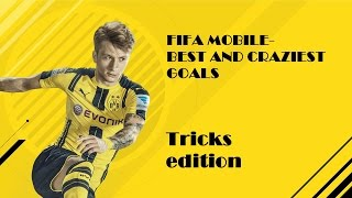 Fifa 17-(mobile edition) best and craziest goals!!!!!!!!!!(tricks edition)