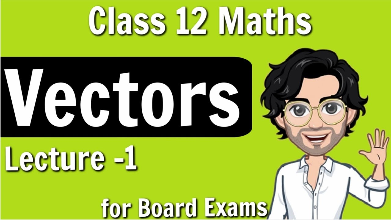 Vectors for Class 12 | Board Exam | Lecture 1