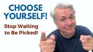 Stop Waiting to Be Picked! CHOOSE YOURSELF Motivation!