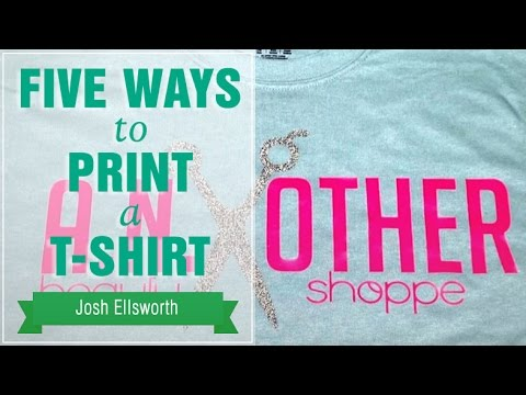 Five Ways To Print A T Shirt Youtube