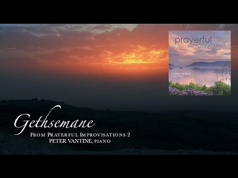 Relaxing Piano Music - Gethsemane - from Prayerful Improvisations 2 - Peter Vantine