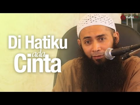 Pengajian Islam: Di Hati Ku Ada Cinta - Ustadz Dr. Syafiq Riza Basalamah, MA.