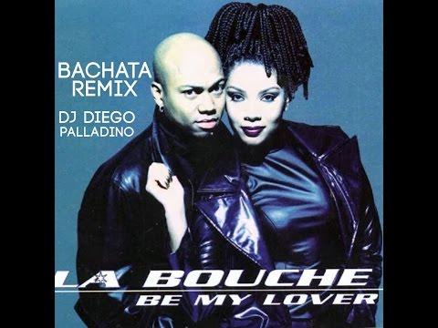 La Bouche - Be My Lover (Cover) (Dj Diego Palladino Bachata Remix)