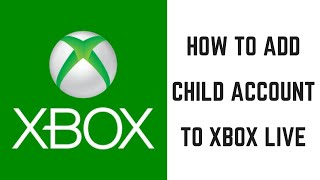 How to Add Child Account to Xbox Live