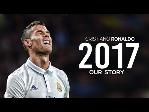 Cristiano Ronaldo | Our Story 2017 | Best Skills & Goals HD