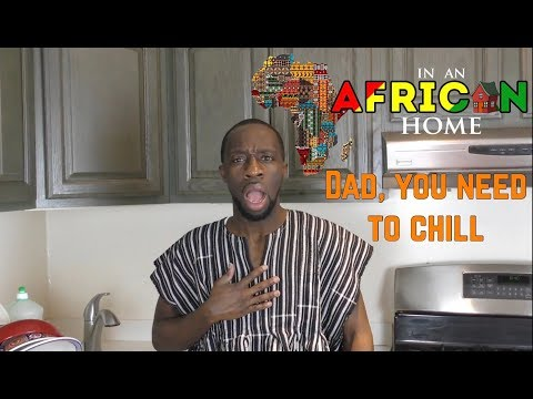 In An African Home: Dad, You Need to Chill