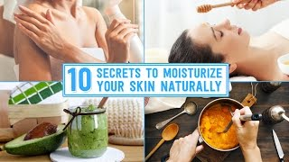 10 Secrets To Moisturize Your Skin Naturally