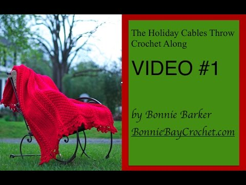 The Holiday Cables Throw Crochet Along, VIDEO #1 by Bonnie Barker