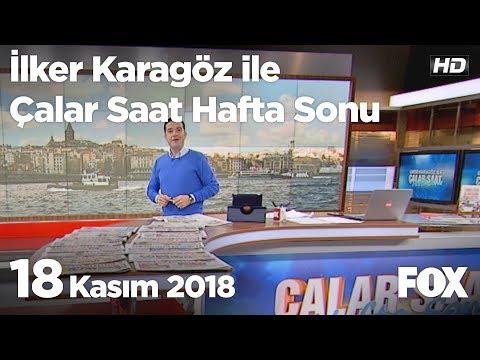 18 Kasım 2018 İlker Karagöz ile Çalar Saat Hafta Sonu