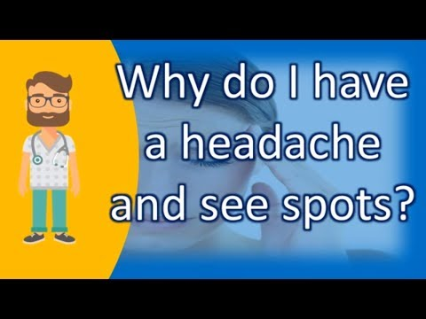 Why do I have a headache and see spots ? | Health FAQ Channel
