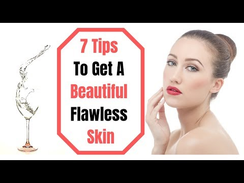 7 Tips To Get A Beautiful Flawless Skin