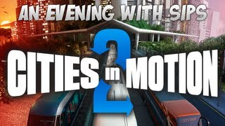 An Evening With Sips - Cities in Motion 2