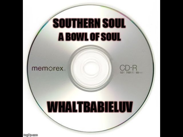 Southern Soul Soul Blues R B Mix 2015 A Bowl Of Soul Dj Whaltbabieluv Cd 19