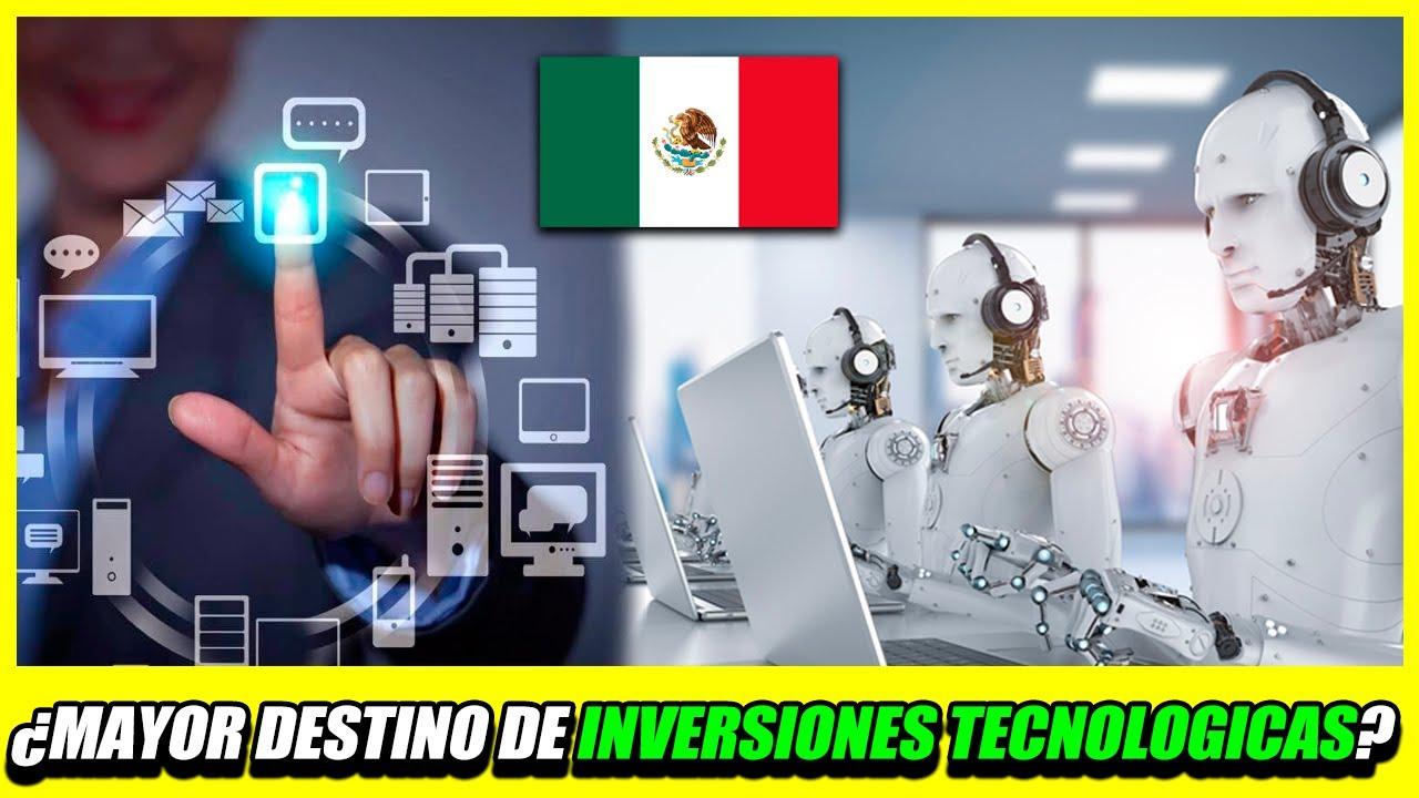 México se podría convertir en el mayor destino inversiones tecnológicas