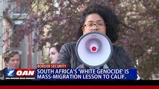 South Africa's 'White Genocide' is a Mass-Migration Lesson to California