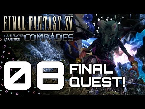 COMRADES: Final Fantasy XV! Episode 08! FINAL QUEST & BOSS!