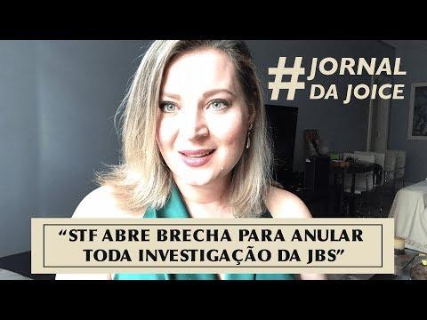 #JornalDaJoice: STF ABRE BRECHA PARA ANULAR TODA INVESTIGAÇÃO DA JBS