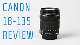 Canon 18-135mm STM Lens Review – Perfect Kit Lens Upgrade