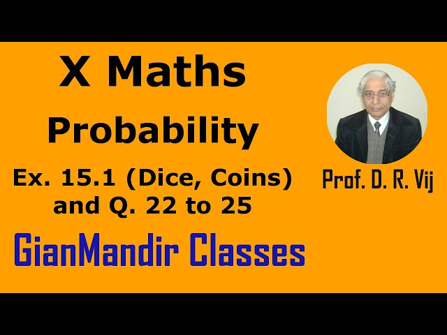 X Maths | Probability | Ex. 15.1 (Dice, Coins) and Q. 22 to Q. 25 by Sumit