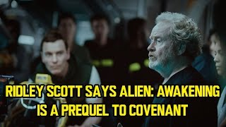 Ridley Scott says ALIEN: AWAKENING is a Prequel to COVENANT