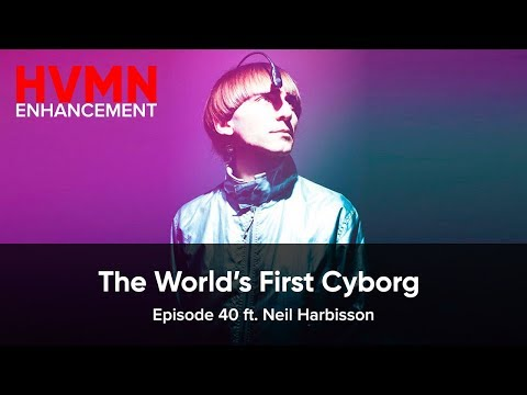 The World's First Cyborg ft. Neil Harbisson || HVMN Enhancement Podcast: Ep. 40