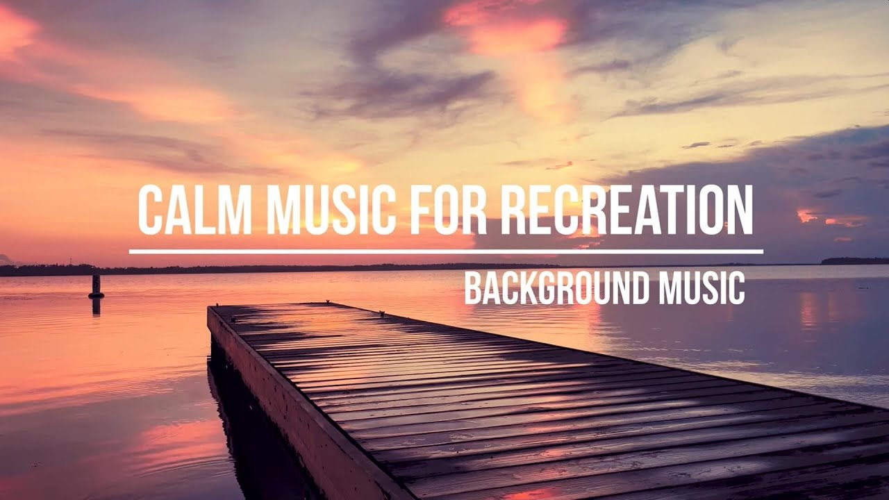 Relaxing Background Music, Calm Music, Music For Recreation