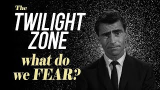 The Twilight Zone - What Do We Fear?
