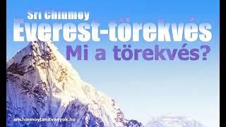 Sri Chinmoy: Everest-törekvés 2. rész. Mi a törekvés?