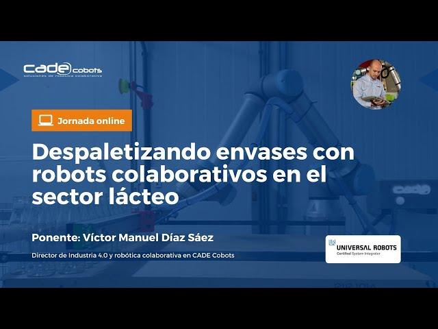Jornada Online | DESPALETIZANDO ENVASES CON ROBOTS COLABORATIVOS EN EL SECTOR LÁCTEO