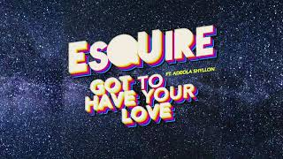 eSQUIRE feat. Adeola Shyllon - Got To Have Your Love [UK House Music]