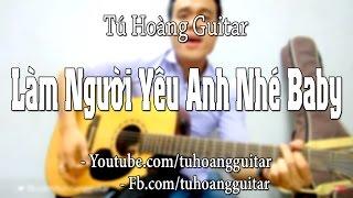 Làm Người Yêu Anh Nhé Baby (3 Chú Bộ Đội) - Guitar Cover Tú Hoàng Full