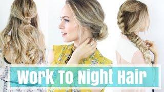 3 Work to Night Hairstyles!