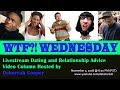 WTF?! WEDNESDAY - Dating and Relationship Advice Questions & Answers Livestream (11/7/18)