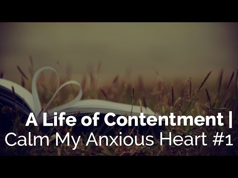 A Life of Contentment | Calm My Anxious Heart #1