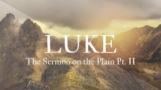 The Sermon on the Plain Pt. II