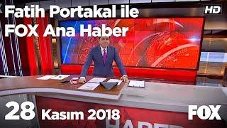 28 Kasım 2018 Fatih Portakal ile FOX Ana Haber