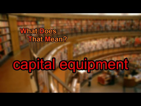 What Does Capital Equipment Mean?